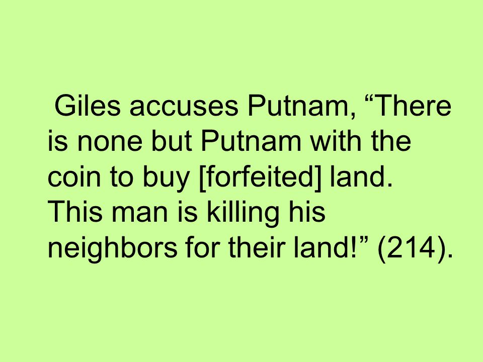 Giles accuses Putnam, There is none but Putnam with the coin to buy [forfeited] land.
